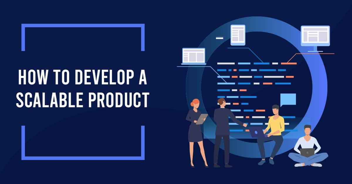 How to develop a scalable product