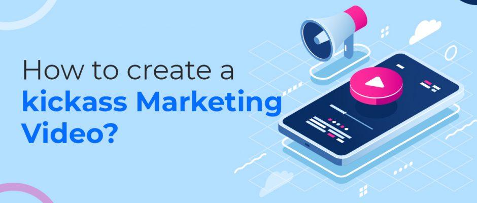 How to create a kickass marketing video